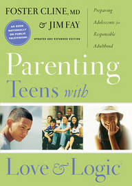 Parenting Teens with Love and Logic by Jim Fay