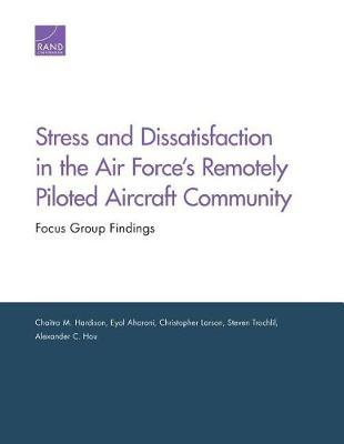 Stress and Dissatisfaction in the Air Force's Remotely Piloted Aircraft Community by Chaitra M Hardison