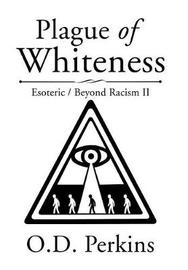Plague of Whiteness by O D Perkins