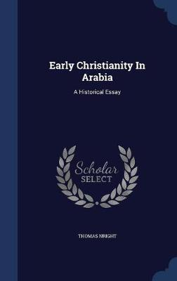Early Christianity in Arabia by Thomas Nright