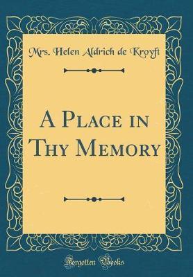 A Place in Thy Memory (Classic Reprint) by Mrs Helen Aldrich De Kroyft