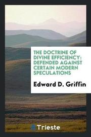 The Doctrine of Divine Efficiency by Edward D Griffin