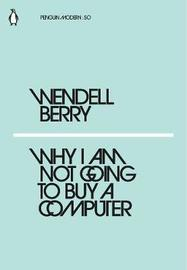 Why I Am Not Going to Buy a Computer by Wendell Berry