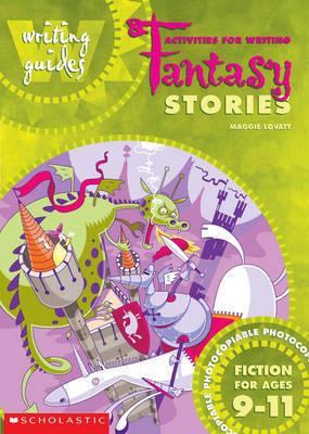 Acitvities for Writing Fantasy Stories 9-11 by Maggie Lovatt