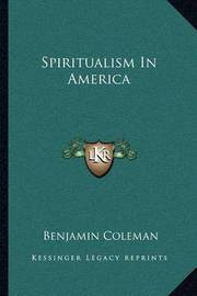 Spiritualism in America by Benjamin Coleman image