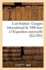 L'Art Theatral: Congres International de 1900 Tenu A L'Exposition Universelle by Impr C Pariset