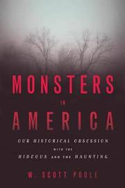 Monsters in America by W. Scott Poole