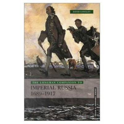 Longman Companion to Imperial Russia, 1689-1917 by David Longley