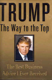 Trump: The Way to the Top - The Best Business Advice I Ever Received by Donald J Trump image
