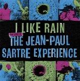 I Like Rain (The Story of the Jean-Paul Sartre Experience) by The Jean-Paul Sartre Experience