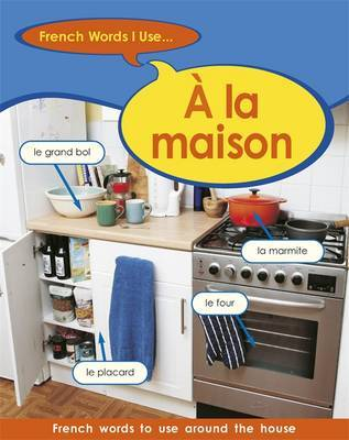French Words I Use: A La Maison by Sue Finnie