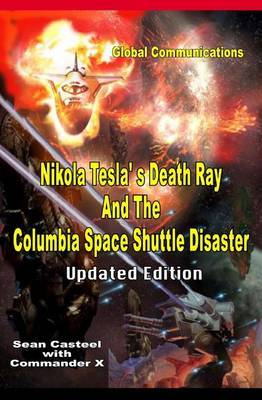 Nikola Tesla's Death Ray And The Columbia Space Shuttle Disaster by Sean Casteel
