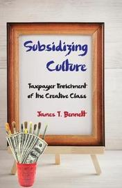 Subsidizing Culture by James T Bennett