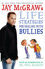 Jay McGraw's Life Strategies for Dealing with Bullies by Jay McGraw