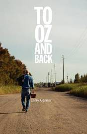 To Oz and Back by Larry Garner