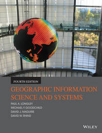 Geographic Information Science and Systems by Paul A Longley