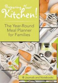 Preparing Your Kitchen! the Year-Round Meal Planner for Families by @ Journals and Notebooks
