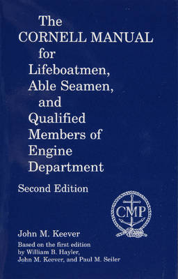 Cornell Manual for Lifeboatmen, Able Seamen, and Qualified Members of Engine Department by John,M. Keever