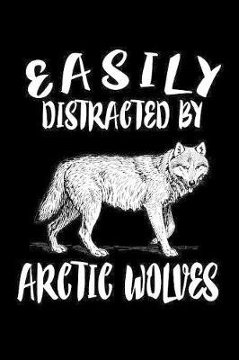 Easily Distracted By Arctic Wolves by Marko Marcus