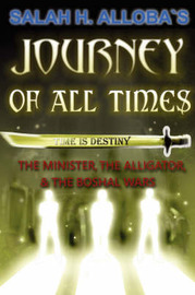 Journey of All Times: The Minister, the Alligator, and the Boshal Wars by Salah H. Alloba image