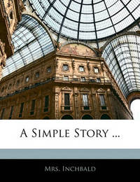 A Simple Story ... by Elizabeth Inchbald