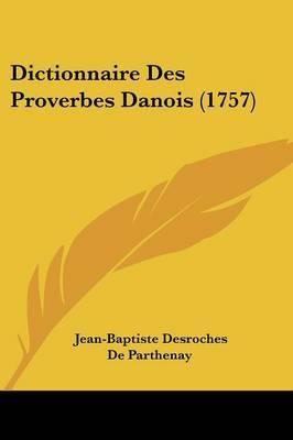 Dictionnaire Des Proverbes Danois (1757) by Jean-Baptiste DesRoches De Parthenay image