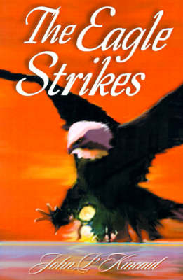 The Eagle Strikes by John P. Kincaid