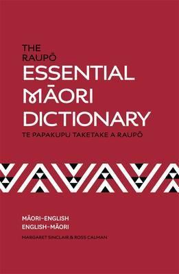 The Raupo Essential Maori Dictionary: Te Papakupu Taketake a Raupo : Maori-English. English-Maori by Ross Calman