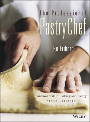 The Professional Pastry Chef: Fundamentals of Baking and Pastry by Bo Friberg
