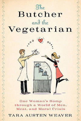 The Butcher and the Vegetarian by Tara Austen Weaver image