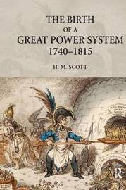 The Birth of a Great Power System, 1740-1815 by Hamish Scott