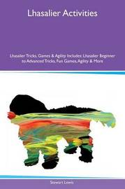 Lhasalier Activities Lhasalier Tricks, Games & Agility Includes by Stewart Lewis
