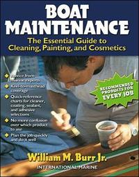 Boat Maintenance: The Essential Guide Guide to Cleaning, Painting, and Cosmetics by William Burr