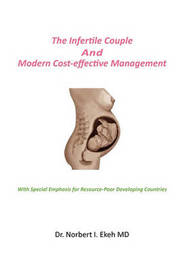The Infertile Couple and Modern Cost-Effective Management by Dr. Norbert I. MD Ekeh