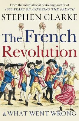 The French Revolution and What Went Wrong by Stephen Clarke image