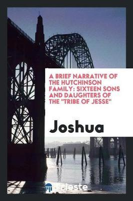 A Brief Narrative of the Hutchinson Family by Joshua )