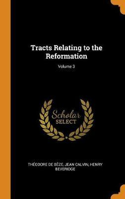Tracts Relating to the Reformation; Volume 3 by Theodore de Beze