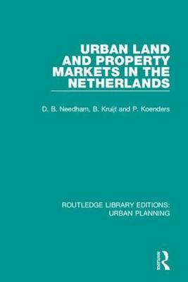 Urban Land and Property Markets in The Netherlands by Barrie Needham