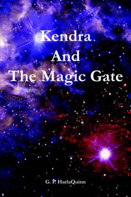 Kendra And The Magic Gate by G. P. Harlaquinn image