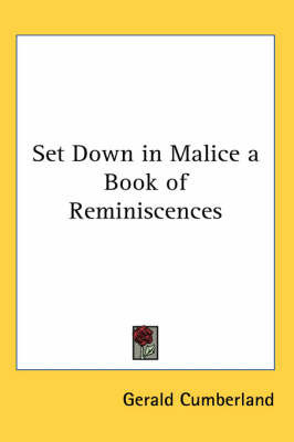 Set Down in Malice a Book of Reminiscences by Gerald Cumberland