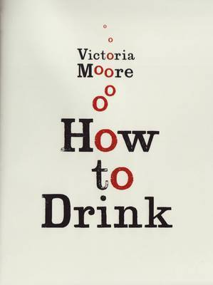 How to Drink by Victoria Moore