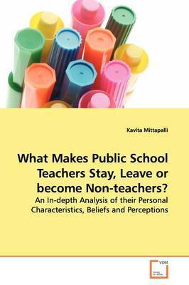 What Makes Public School Teachers Stay, Leave or Become Non-Teachers? by Kavita Mittapalli