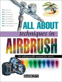 All about Techniques in Airbrush by Parramon