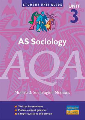 AS Sociology, Unit 3, AQA: Module 3: Sociological Methods by Joan Garrod