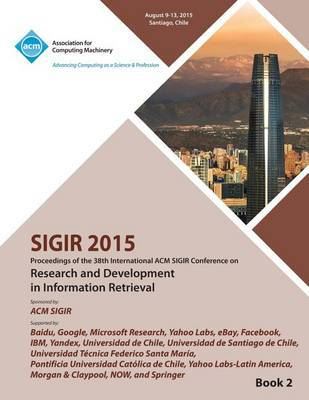 SIGIR 15 38th International ACM SIGIR Conference on Research and Development in Information Retrieval VOL 2 by Sigir 15 Conference Committee