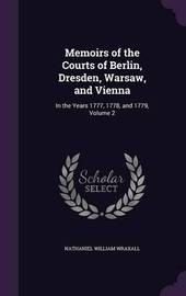 Memoirs of the Courts of Berlin, Dresden, Warsaw, and Vienna by Nathaniel William Wraxall