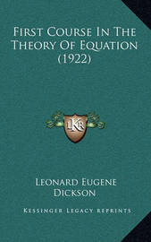 First Course in the Theory of Equation (1922) by Leonard Eugene Dickson