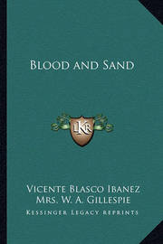 Blood and Sand by Vicente Blasco Ib'anez