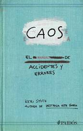 Caos: El Manual de Accidentes y Errores by Keri Smith