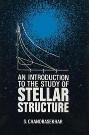 An Introduction to the Study of Stellar Structure by S. Chandrasekhar